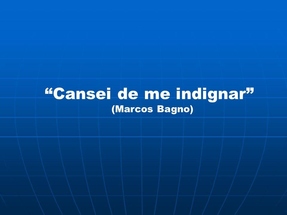 Cansei de me indignar (Marcos Bagno)