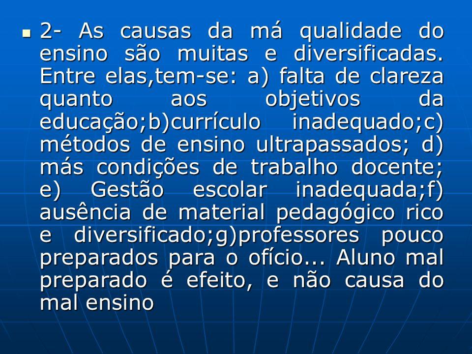 2- As causas da má qualidade do ensino são muitas e diversificadas. Entre elas,tem-se: a) falta de clareza quanto aos objetivos da educação;b)currícul
