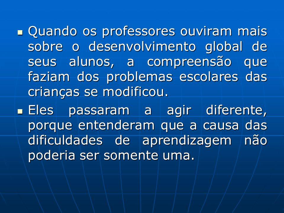 Quando os professores ouviram mais sobre o desenvolvimento global de seus alunos, a compreensão que faziam dos problemas escolares das crianças se mo