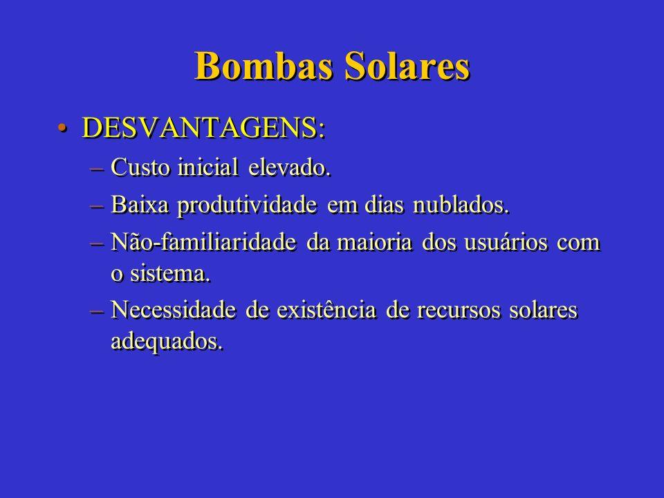 Bombas Solares VANTAGENS: –Pequena necessidade de Manutenção. –Limpeza e não agressão ambiental. –Não requer combustível. –Fácil instalação. –Durabili
