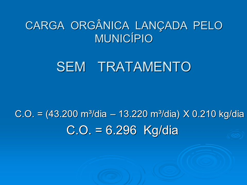 C.O. = (43.200 m³/dia – 13.220 m³/dia) X 0.210 kg/dia C.O. = 6.296 Kg/dia C.O. = 6.296 Kg/dia