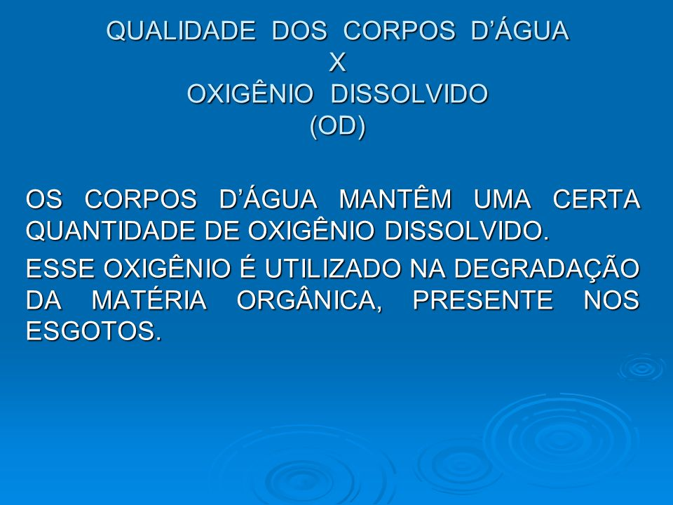 QUALIDADE DOS CORPOS DÁGUA X OXIGÊNIO DISSOLVIDO (OD) OS CORPOS DÁGUA MANTÊM UMA CERTA QUANTIDADE DE OXIGÊNIO DISSOLVIDO.