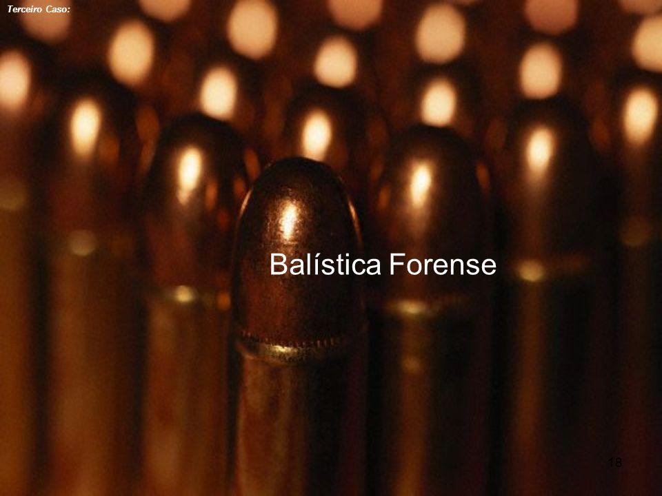 18 Balística Forense Terceiro Caso: