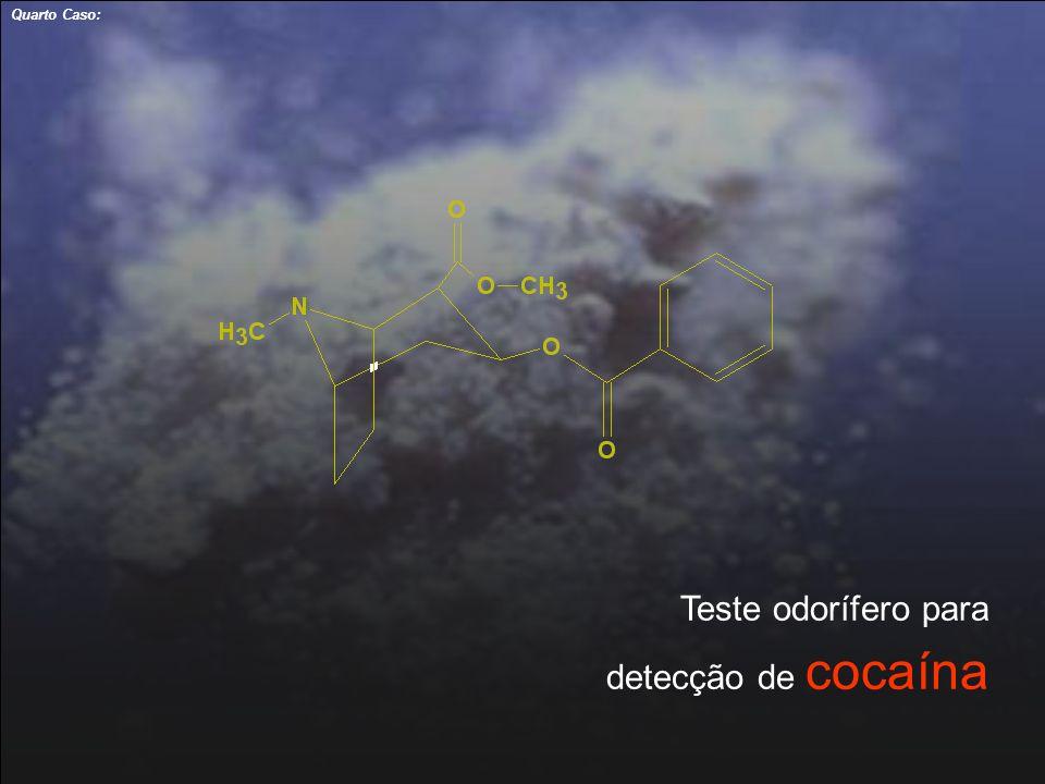 30 Teste odorífero para detecção de cocaína Quarto Caso: