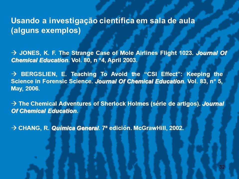 32 Usando a investigação científica em sala de aula (alguns exemplos) Journal Of Chemical Education JONES, K. F. The Strange Case of Mole Airlines Fli