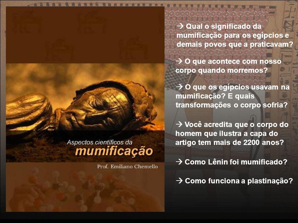 37 Qual o significado da mumificação para os egípcios e demais povos que a praticavam? O que acontece com nosso corpo quando morremos? O que os egípci