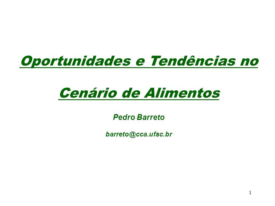 1 Oportunidades e Tendências no Cenário de Alimentos Pedro Barreto barreto@cca.ufsc.br