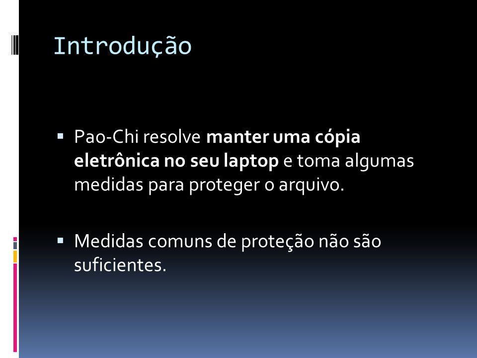 Introdução Pao-Chi resolve manter uma cópia eletrônica no seu laptop e toma algumas medidas para proteger o arquivo. Medidas comuns de proteção não sã