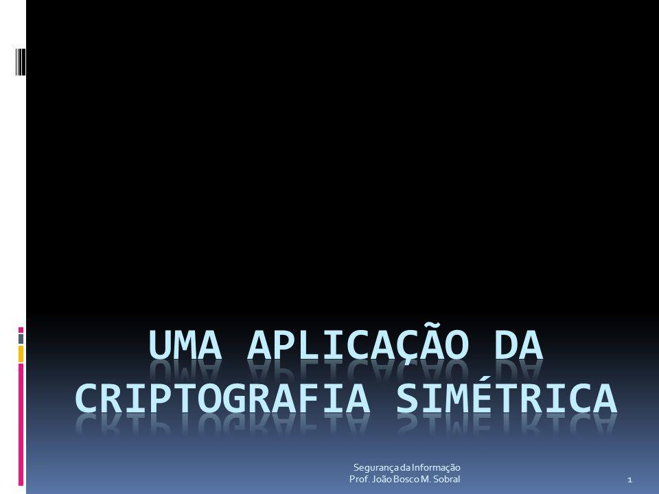 Segurança da Informação Prof. João Bosco M. Sobral 1