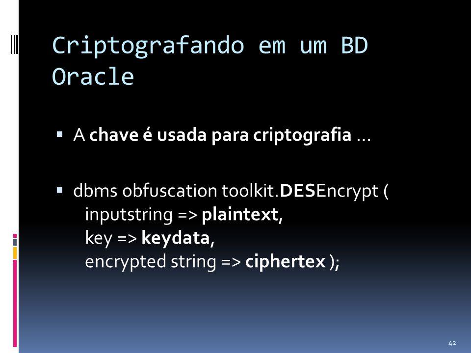 Criptografando em um BD Oracle A chave é usada para criptografia … dbms obfuscation toolkit.DESEncrypt ( inputstring => plaintext, key => keydata, enc