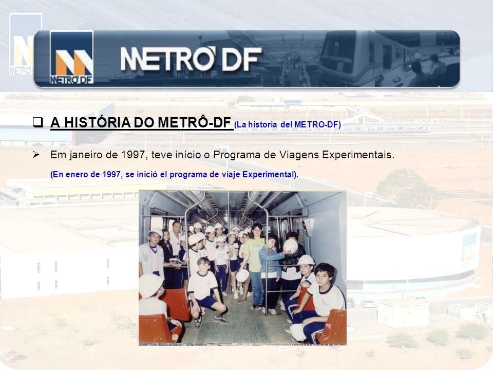 A HISTÓRIA DO METRÔ-DF (La historia del METRO-DF) Em janeiro de 1997, teve início o Programa de Viagens Experimentais. (En enero de 1997, se inició el