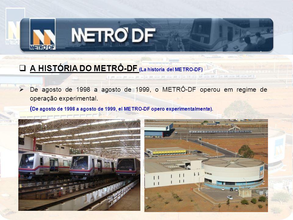 A HISTÓRIA DO METRÔ-DF (La historia del METRO-DF) De agosto de 1998 a agosto de 1999, o METRÔ-DF operou em regime de operação experimental. ( De agost