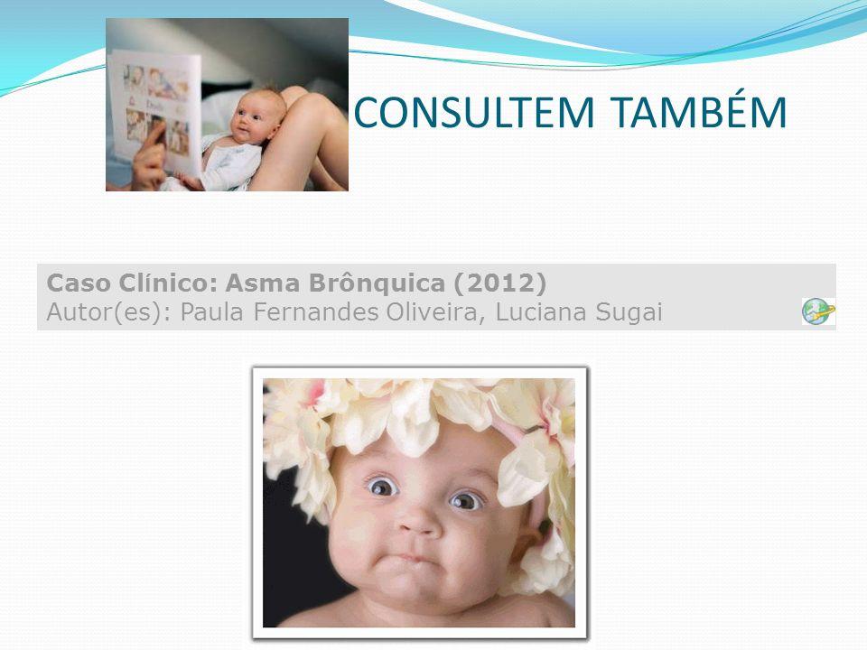 CONSULTEM TAMBÉM Caso Cl í nico: Asma Brônquica (2012) Autor(es): Paula Fernandes Oliveira, Luciana Sugai