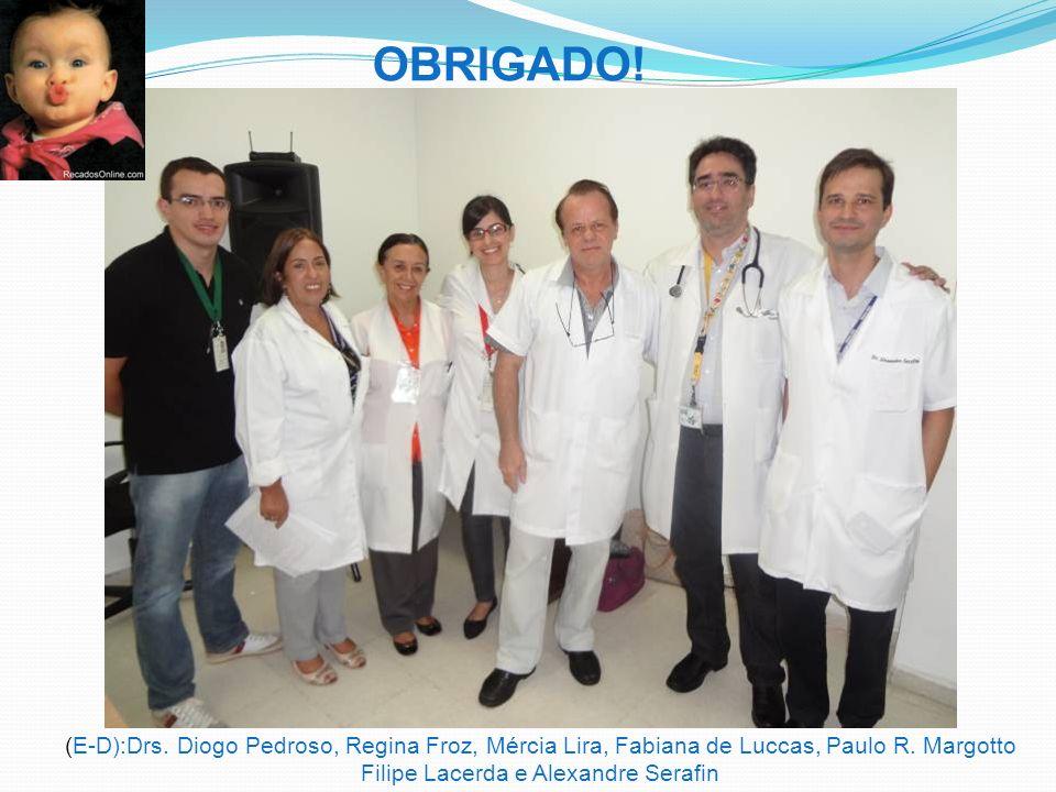 OBRIGADO! (E-D):Drs. Diogo Pedroso, Regina Froz, Mércia Lira, Fabiana de Luccas, Paulo R. Margotto Filipe Lacerda e Alexandre Serafin
