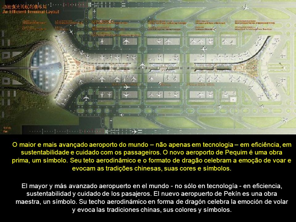 O maior e mais avançado aeroporto do mundo – não apenas em tecnologia – em eficiência, em sustentabilidade e cuidado com os passageiros.