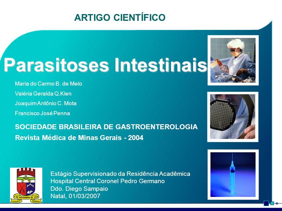 Parasitoses Intestinais Estágio Supervisionado da Residência Acadêmica Hospital Central Coronel Pedro Germano Ddo. Diego Sampaio Natal, 01/03/2007 ART