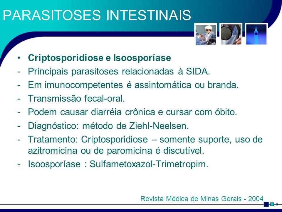 PARASITOSES INTESTINAIS Criptosporidiose e Isoosporíase -Principais parasitoses relacionadas à SIDA. -Em imunocompetentes é assintomática ou branda. -