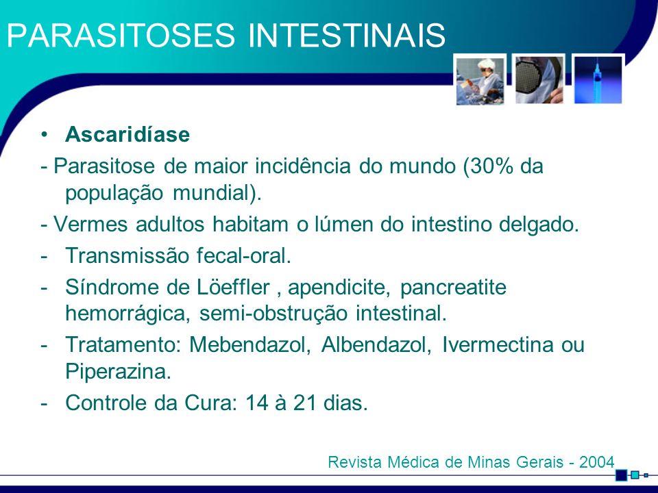 PARASITOSES INTESTINAIS Ascaridíase - Parasitose de maior incidência do mundo (30% da população mundial). - Vermes adultos habitam o lúmen do intestin