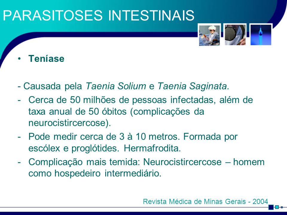 PARASITOSES INTESTINAIS Teníase - Causada pela Taenia Solium e Taenia Saginata. -Cerca de 50 milhões de pessoas infectadas, além de taxa anual de 50 ó