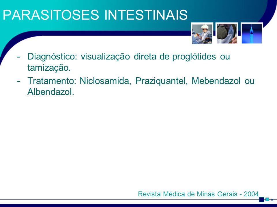 PARASITOSES INTESTINAIS -Diagnóstico: visualização direta de proglótides ou tamização. -Tratamento: Niclosamida, Praziquantel, Mebendazol ou Albendazo