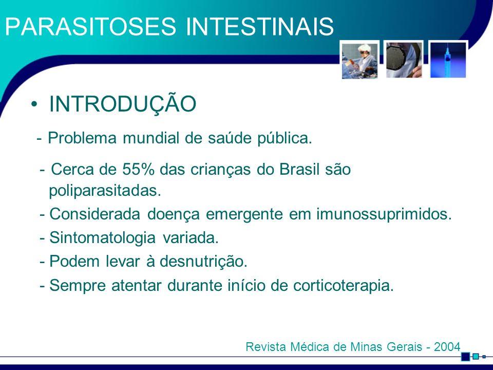 PARASITOSES INTESTINAIS INTRODUÇÃO - Problema mundial de saúde pública. - Cerca de 55% das crianças do Brasil são poliparasitadas. - Considerada doenç