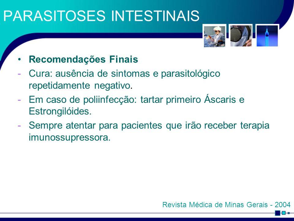 PARASITOSES INTESTINAIS Recomendações Finais -Cura: ausência de sintomas e parasitológico repetidamente negativo. -Em caso de poliinfecção: tartar pri
