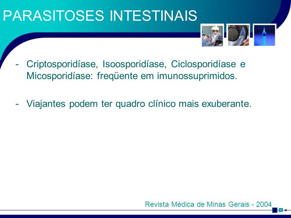 PARASITOSES INTESTINAIS -Criptosporidíase, Isoosporidíase, Ciclosporidíase e Micosporidíase: freqüente em imunossuprimidos. -Viajantes podem ter quadr