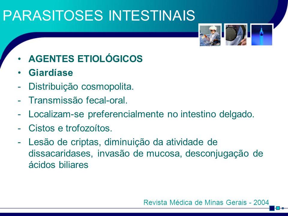 PARASITOSES INTESTINAIS AGENTES ETIOLÓGICOS Giardíase -Distribuição cosmopolita. -Transmissão fecal-oral. -Localizam-se preferencialmente no intestino