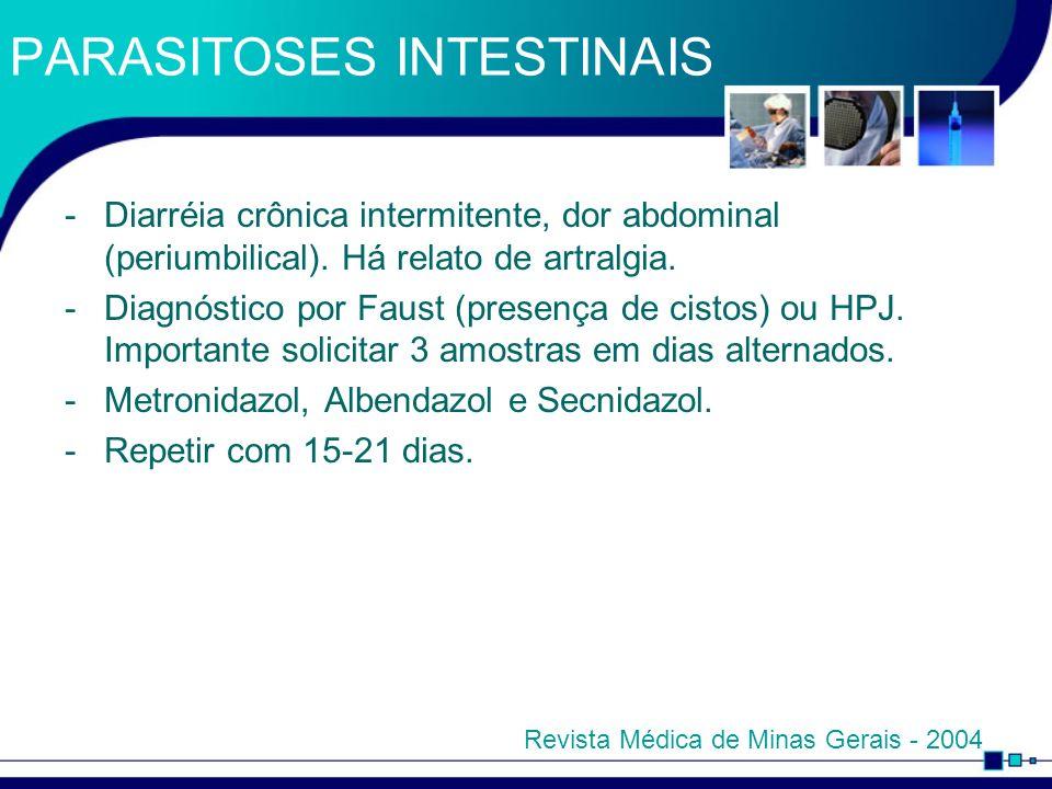 PARASITOSES INTESTINAIS -Diarréia crônica intermitente, dor abdominal (periumbilical). Há relato de artralgia. -Diagnóstico por Faust (presença de cis