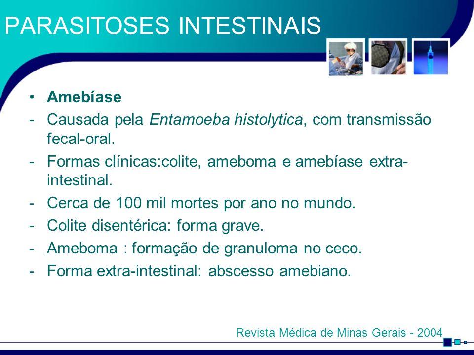 PARASITOSES INTESTINAIS Amebíase -Causada pela Entamoeba histolytica, com transmissão fecal-oral. -Formas clínicas:colite, ameboma e amebíase extra- i