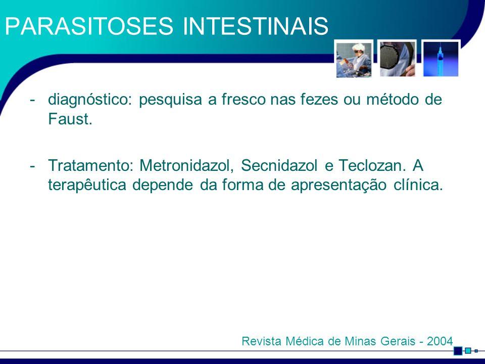 PARASITOSES INTESTINAIS -diagnóstico: pesquisa a fresco nas fezes ou método de Faust. -Tratamento: Metronidazol, Secnidazol e Teclozan. A terapêutica