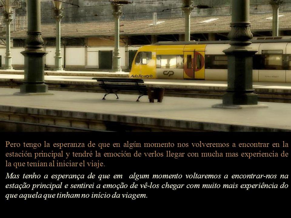Pienso: cuando tenga que bajarme del tren ¿sentiré añoranzas? Fico pensando: quando tiver que desembarcar do trem, sentirei saudades? Mi respuesta es
