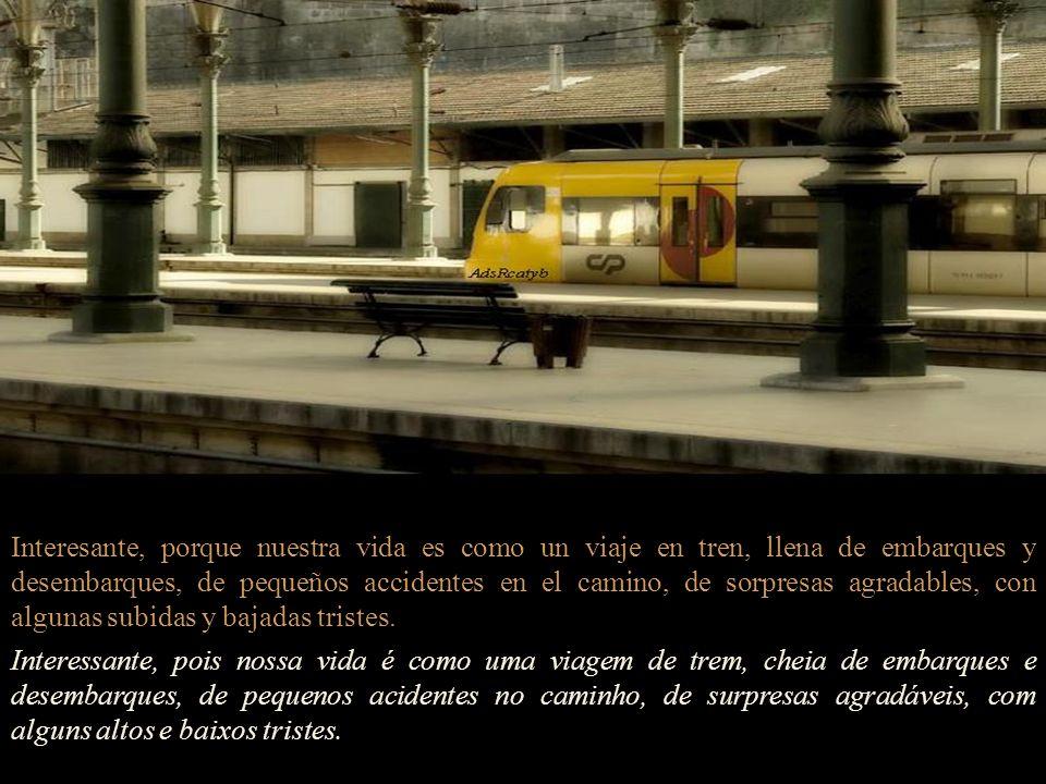 Un día, leí un libro que comparaba la vida con un viaje en tren. Um dia, li um livro que comparava a vida com uma viagem de trem. Una comparación extr
