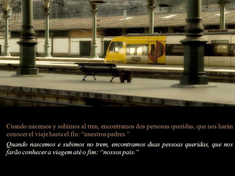 Cuando nacemos y subimos al tren, encontramos dos personas queridas, que nos harán conocer el viaje hasta el fin: nuestros padres.