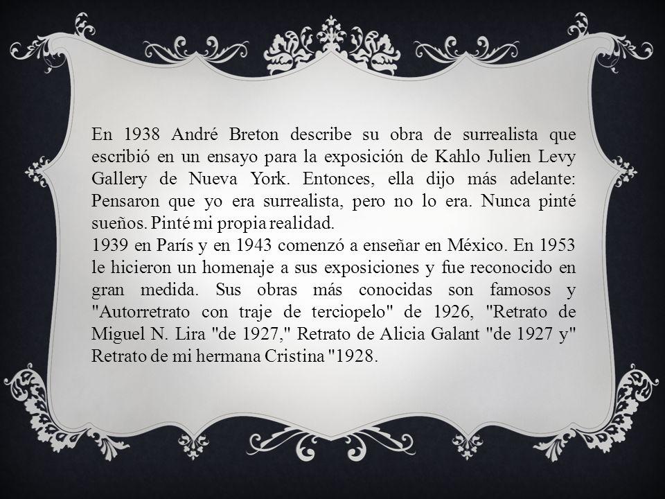 En 1938 André Breton describe su obra de surrealista que escribió en un ensayo para la exposición de Kahlo Julien Levy Gallery de Nueva York. Entonces