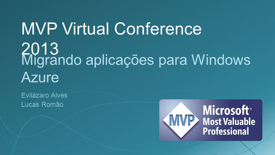 MVP Virtual Conference 2013 Migrando aplicações para Windows Azure Evilázaro Alves Lucas Romão