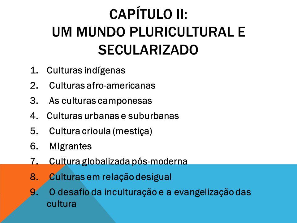 CAPÍTULO II: UM MUNDO PLURICULTURAL E SECULARIZADO 1.Culturas indígenas 2.