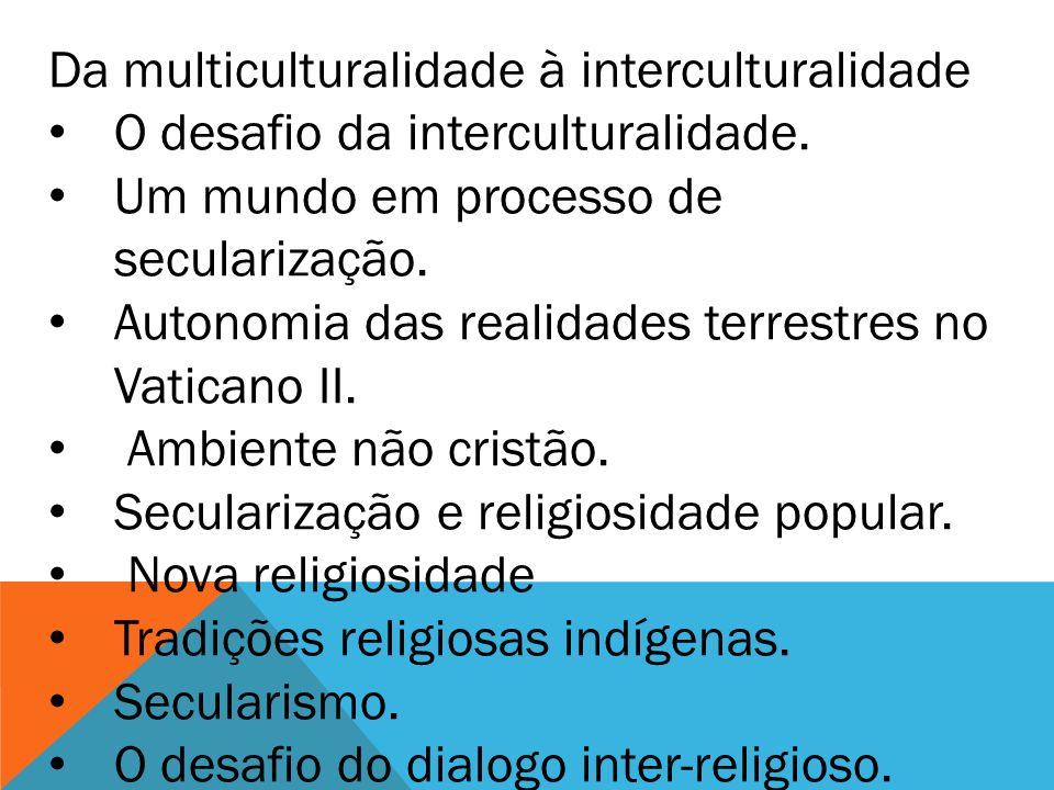 Da multiculturalidade à interculturalidade O desafio da interculturalidade.