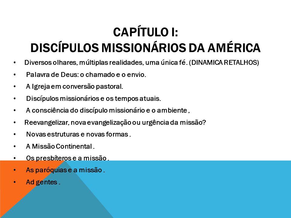 CAPÍTULO I: DISCÍPULOS MISSIONÁRIOS DA AMÉRICA Diversos olhares, múltiplas realidades, uma única fé.