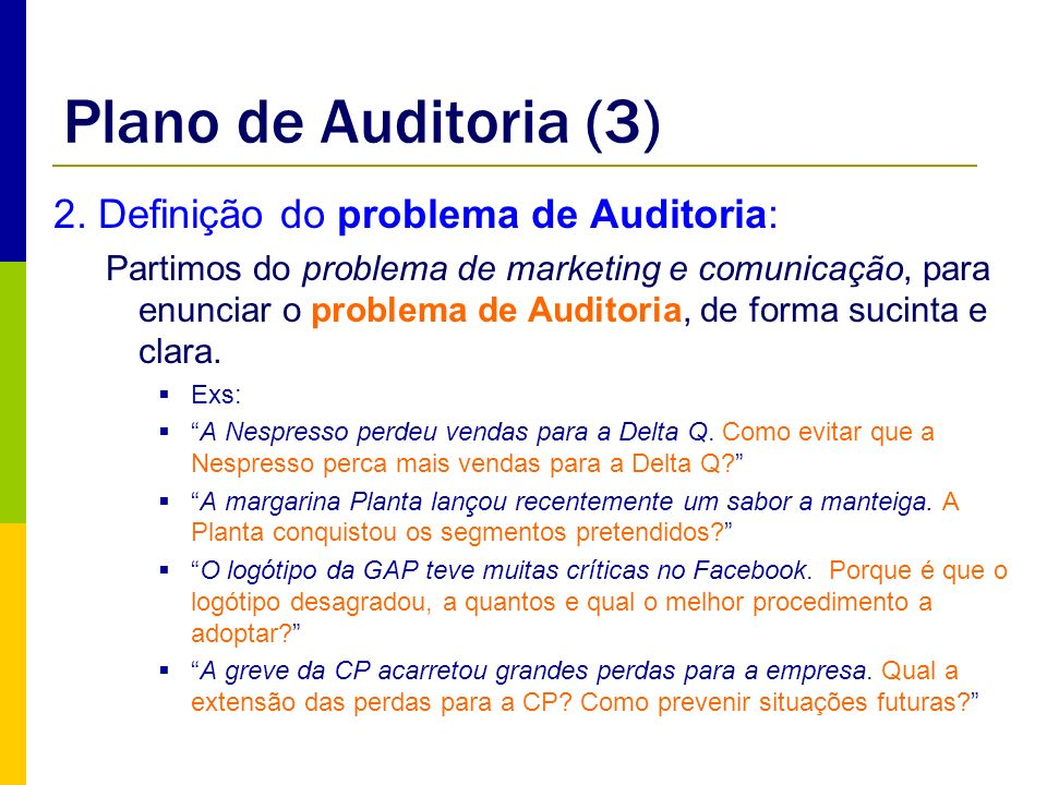 Plano de Auditoria (3) 2. Definição do problema de Auditoria: Partimos do problema de marketing e comunicação, para enunciar o problema de Auditoria,