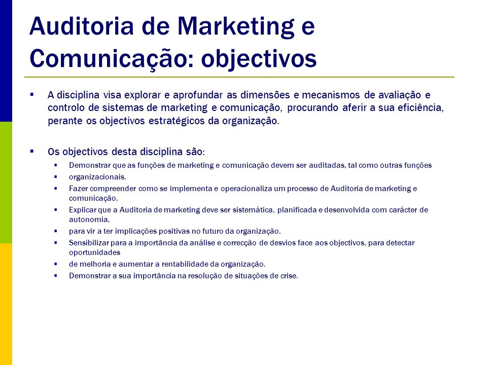 A Auditoria de Marketing e Comunicação é um processo de controlo estratégico: Este visa rever as metas globais da empresa/marca e a eficácia do marketing e da comunicação.