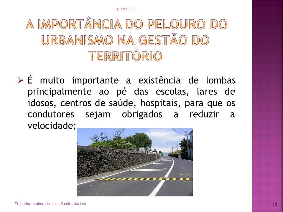 É muito importante a existência de lombas principalmente ao pé das escolas, lares de idosos, centros de saúde, hospitais, para que os condutores sejam