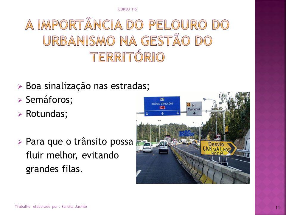 Boa sinalização nas estradas; Semáforos; Rotundas; Para que o trânsito possa fluir melhor, evitando grandes filas. CURSO TIS Trabalho elaborado por :