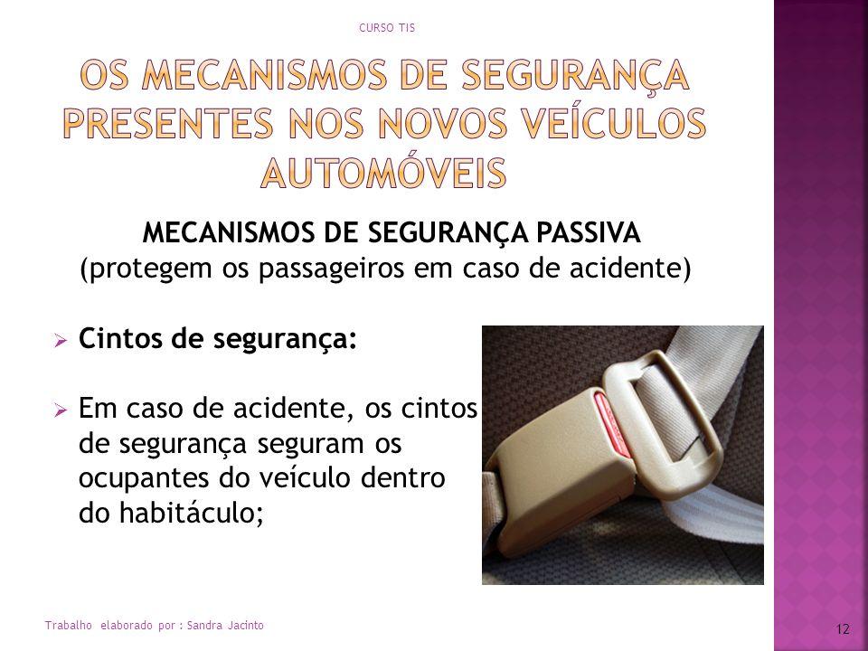 MECANISMOS DE SEGURANÇA PASSIVA (protegem os passageiros em caso de acidente) Cintos de segurança: Em caso de acidente, os cintos de segurança seguram
