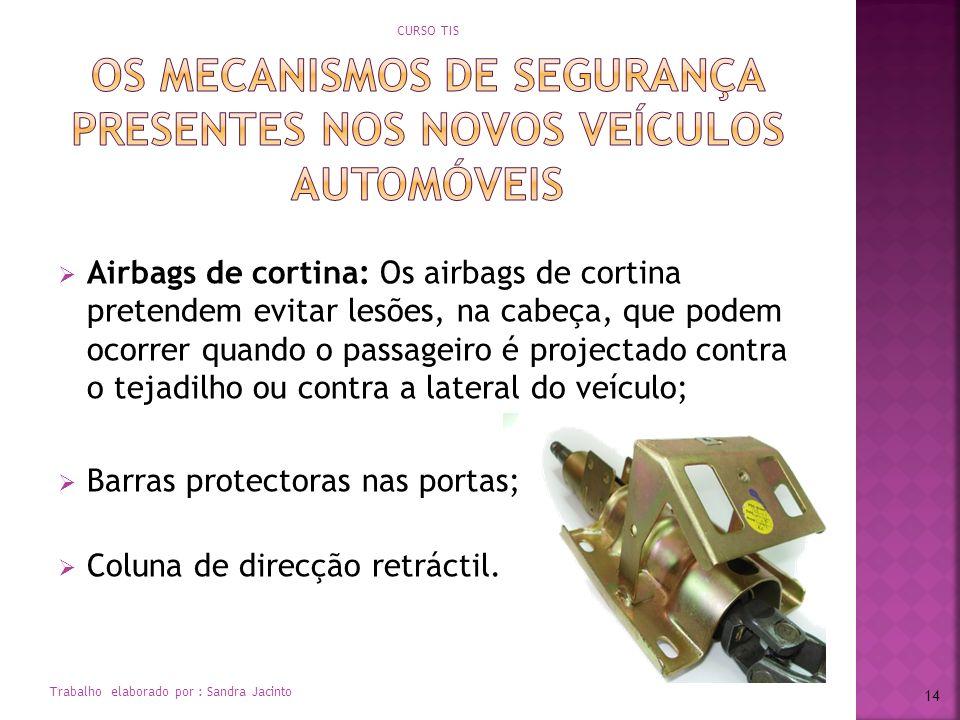 Airbags de cortina: Os airbags de cortina pretendem evitar lesões, na cabeça, que podem ocorrer quando o passageiro é projectado contra o tejadilho ou