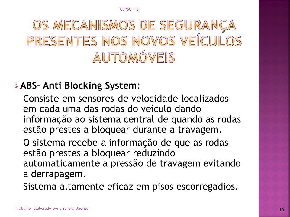 ABS- Anti Blocking System: Consiste em sensores de velocidade localizados em cada uma das rodas do veículo dando informação ao sistema central de quan