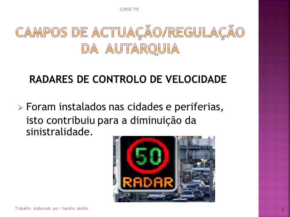 RADARES DE CONTROLO DE VELOCIDADE Foram instalados nas cidades e periferias, isto contribuiu para a diminuição da sinistralidade. CURSO TIS Trabalho e