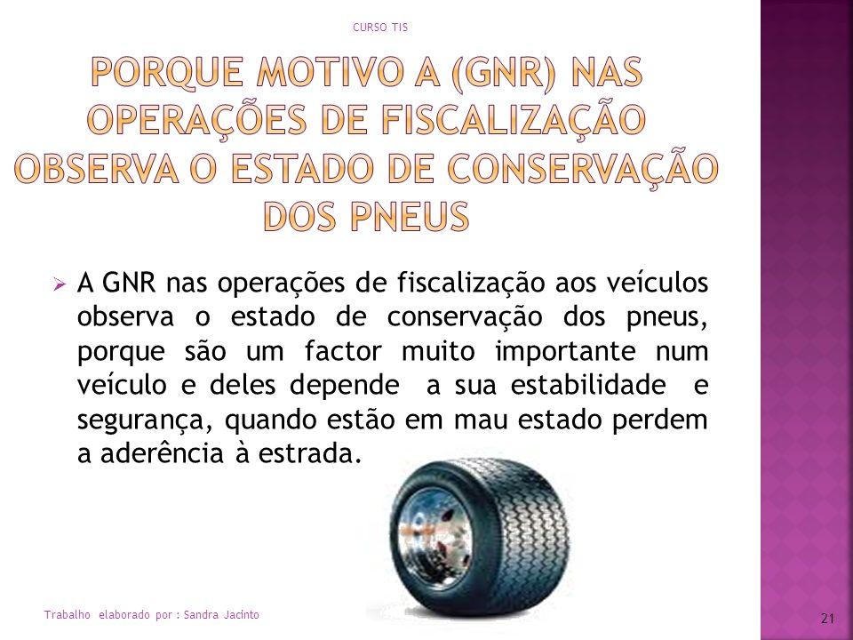 A GNR nas operações de fiscalização aos veículos observa o estado de conservação dos pneus, porque são um factor muito importante num veículo e deles