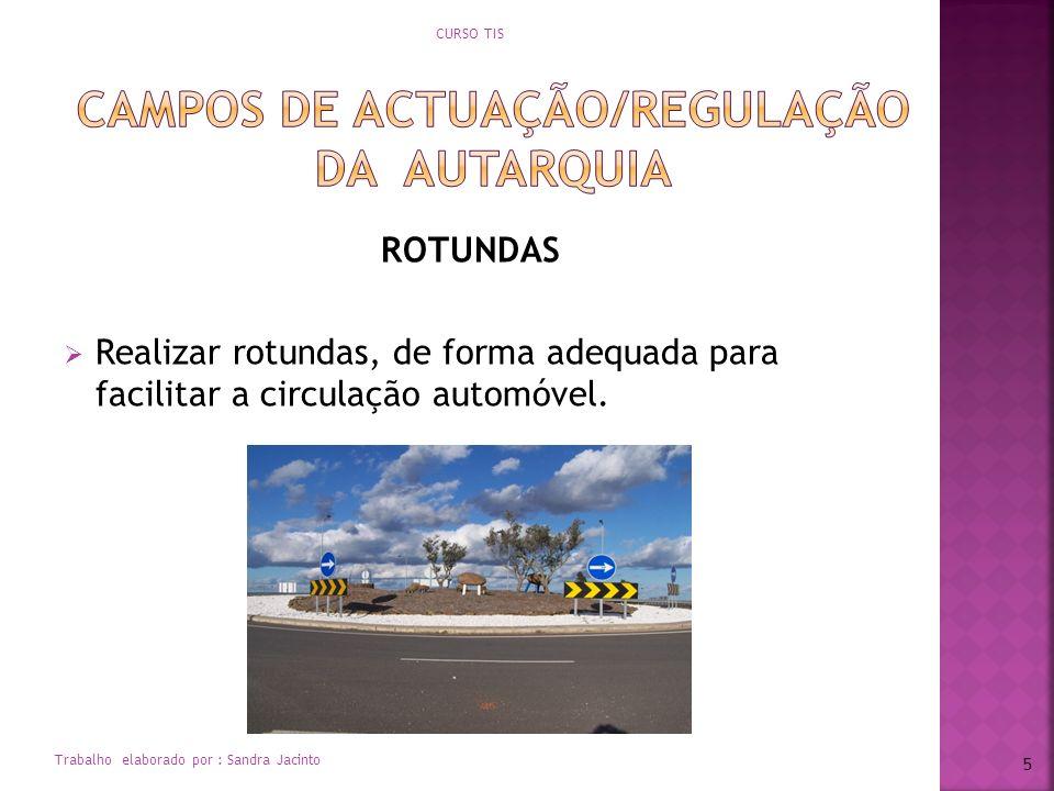 ROTUNDAS Realizar rotundas, de forma adequada para facilitar a circulação automóvel. CURSO TIS Trabalho elaborado por : Sandra Jacinto 5