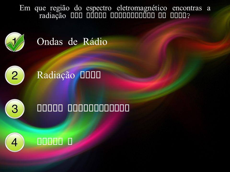 Em que região do espectro eletromagnético encontras a radiação com maior comprimento de onda ? Ondas de R á dio Radiação Gama Raios Ultravioleta Raios